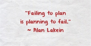 """Failing to plan is planning to fail."" - Alan Lakein"