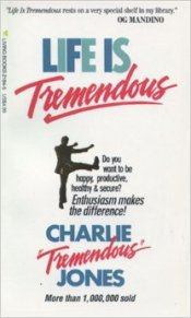 Life Is Tremendous by Charlie Tremendous Jones