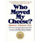 Who Moved My Cheese? by Spencer Johnson, M.D.